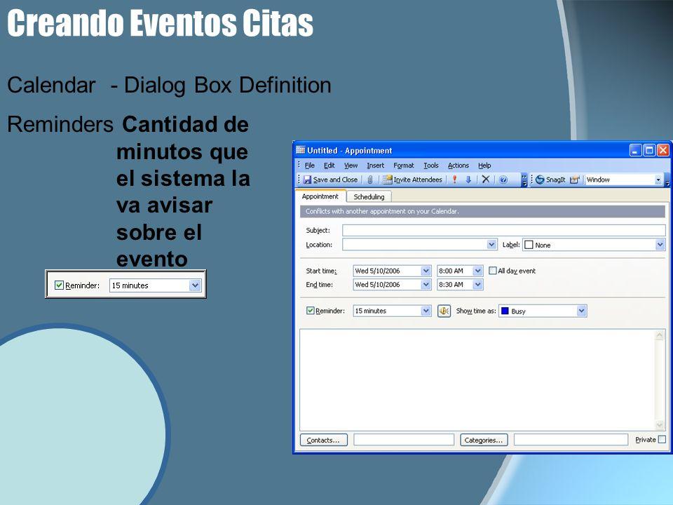 Creando Eventos Citas Reminders Cantidad de minutos que el sistema la va avisar sobre el evento Calendar - Dialog Box Definition
