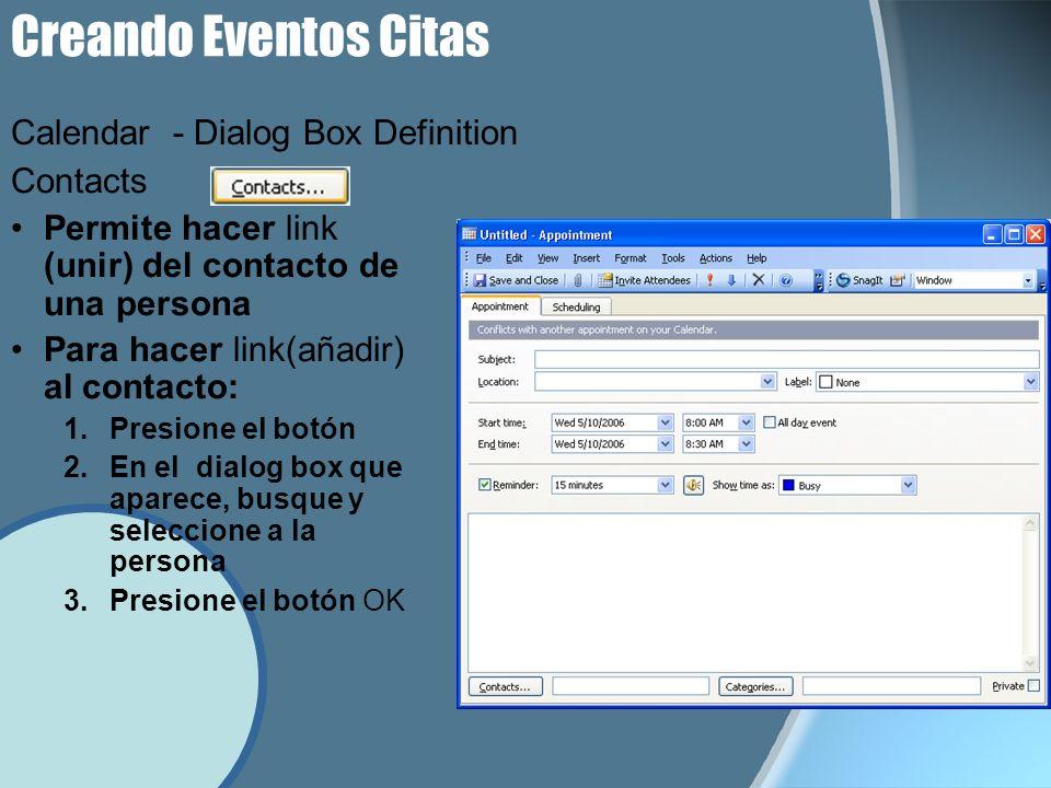 Creando Eventos Citas Contacts Permite hacer link (unir) del contacto de una persona Para hacer link(añadir) al contacto: 1.Presione el botón 2.En el dialog box que aparece, busque y seleccione a la persona 3.Presione el botón OK Calendar - Dialog Box Definition