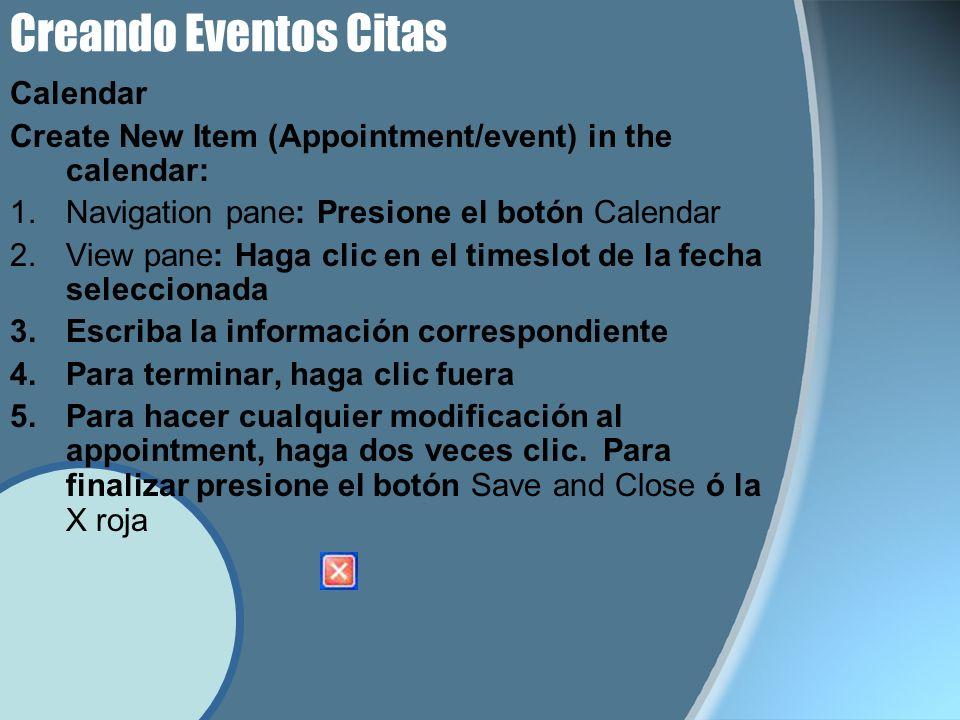 Creando Eventos Citas Calendar Create New Item (Appointment/event) in the calendar: 1.Navigation pane: Presione el botón Calendar 2.View pane: Haga cl