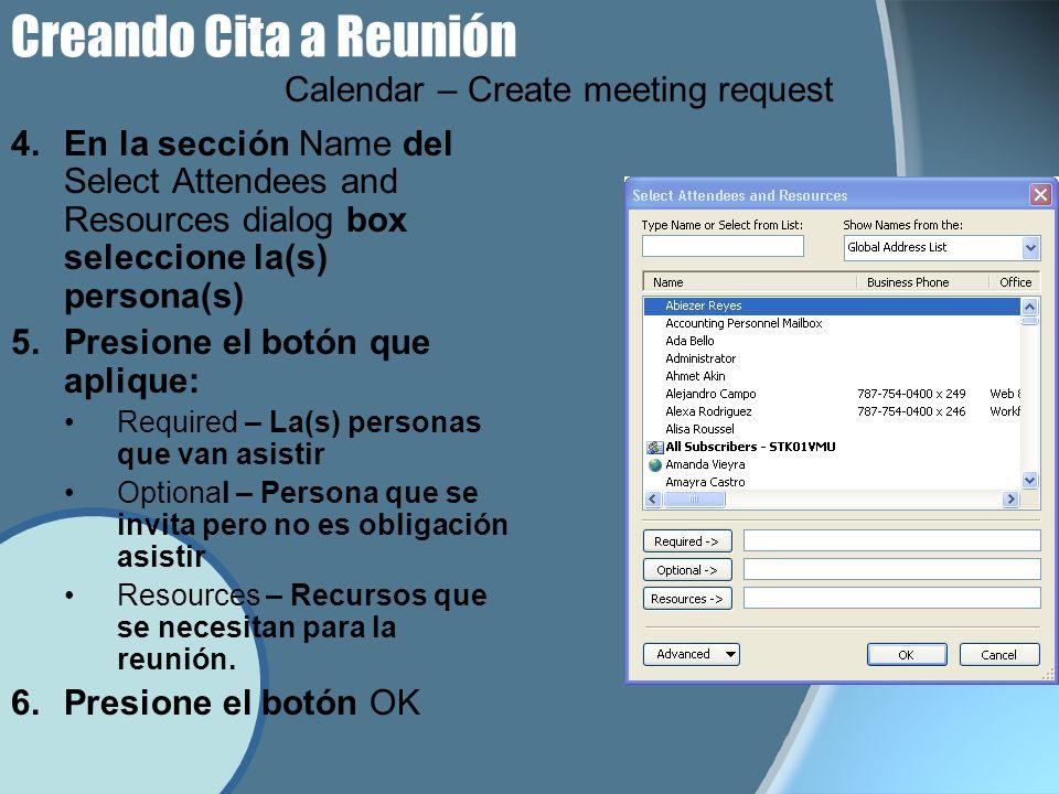 4.En la sección Name del Select Attendees and Resources dialog box seleccione la(s) persona(s) 5.Presione el botón que aplique: Required – La(s) personas que van asistir Optional – Persona que se invita pero no es obligación asistir Resources – Recursos que se necesitan para la reunión.