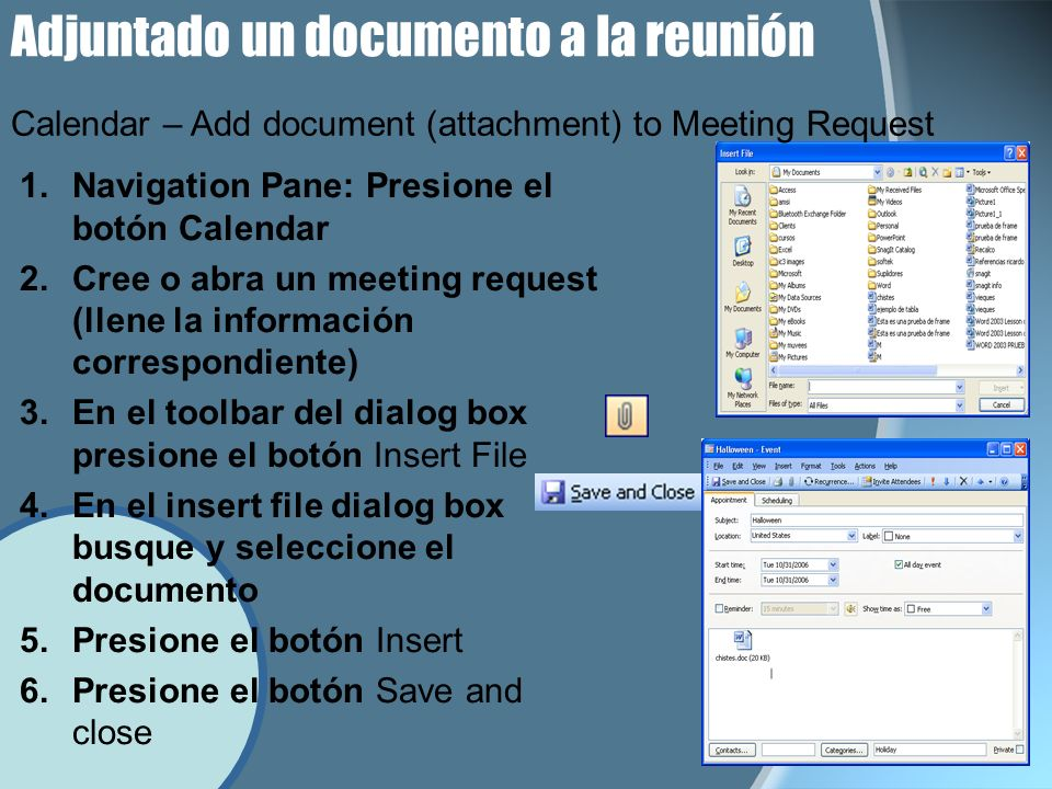 Adjuntado un documento a la reunión 1.Navigation Pane: Presione el botón Calendar 2.Cree o abra un meeting request (llene la información correspondien
