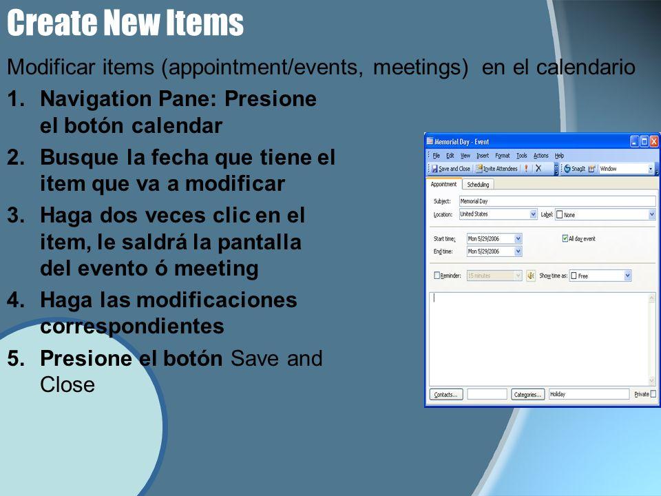 Create New Items 1.Navigation Pane: Presione el botón calendar 2.Busque la fecha que tiene el item que va a modificar 3.Haga dos veces clic en el item