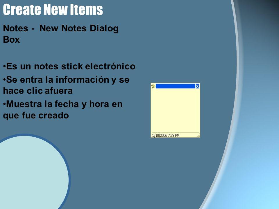 Create New Items Notes - New Notes Dialog Box Es un notes stick electrónico Se entra la información y se hace clic afuera Muestra la fecha y hora en que fue creado