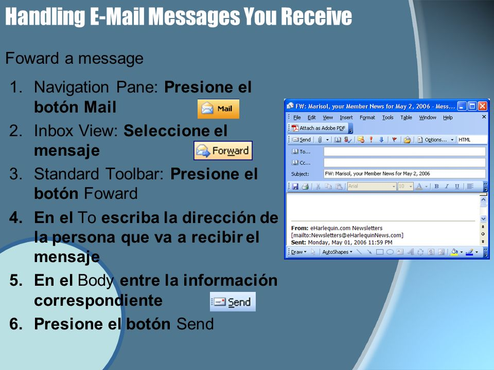 Handling E-Mail Messages You Receive 1.Navigation Pane: Presione el botón Mail 2.Inbox View: Seleccione el mensaje 3.Standard Toolbar: Presione el bot