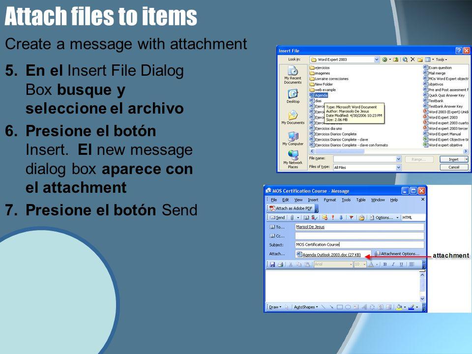 Attach files to items 5.En el Insert File Dialog Box busque y seleccione el archivo 6.Presione el botón Insert. El new message dialog box aparece con