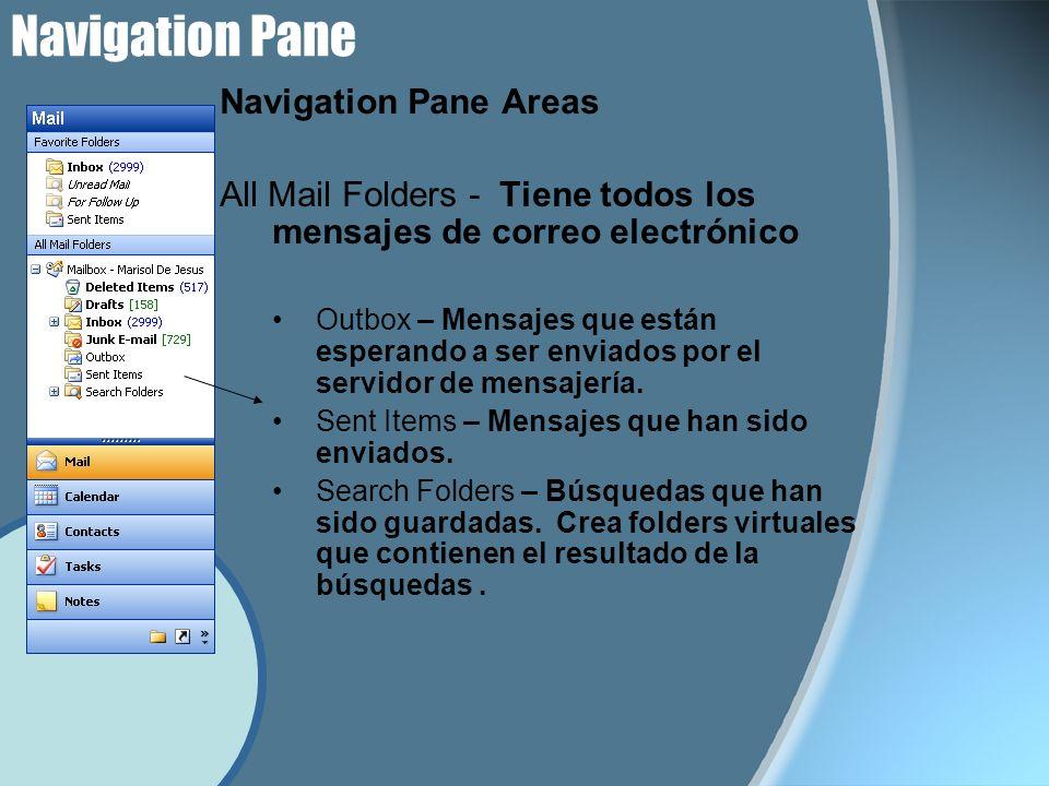 Navigation Pane Navigation Pane Areas Botones - Accesos rápidos a diferentes carpetas de Outlook Mail – Te lleva al Inbox y muestra las carpetas usadas para enviar y recibir emails (correos electrónico).