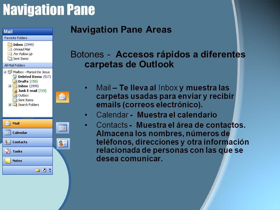 Navigation Pane Navigation Pane Areas Botones - Accesos rápidos a diferentes carpetas de Outlook Mail – Te lleva al Inbox y muestra las carpetas usada