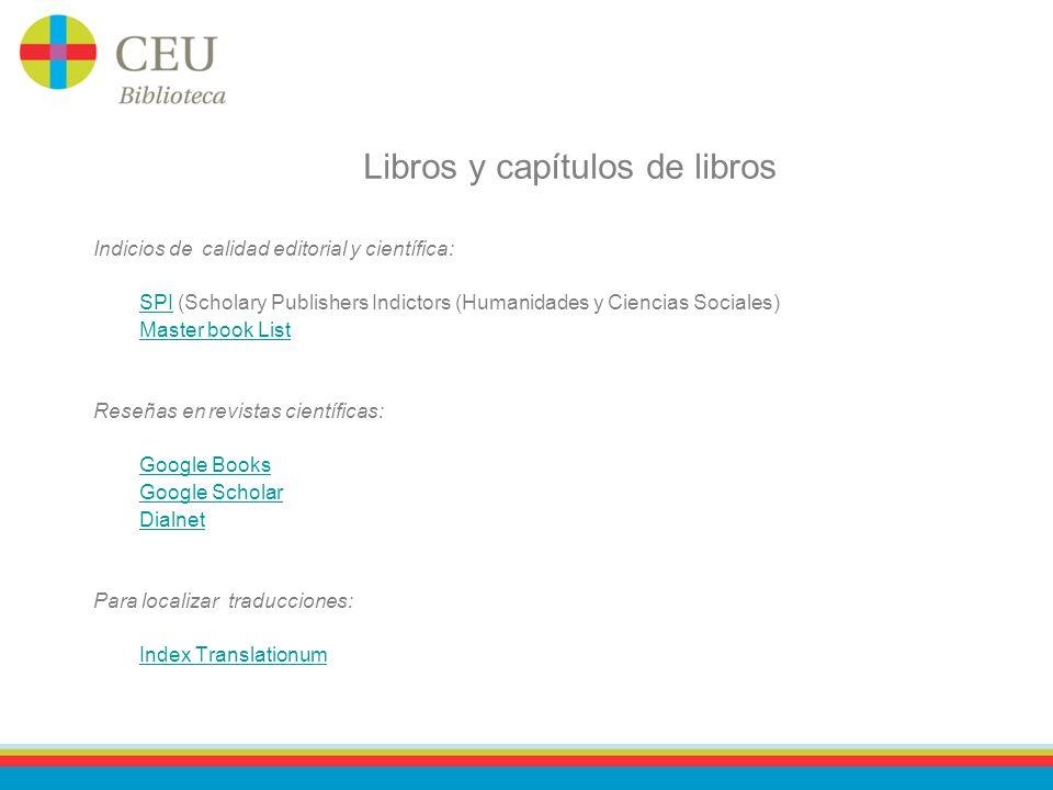 Libros y capítulos de libros Indicios de calidad editorial y científica: SPISPI (Scholary Publishers Indictors (Humanidades y Ciencias Sociales) Maste