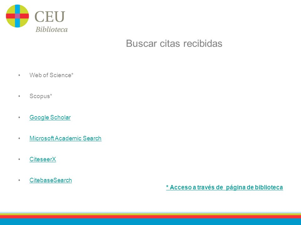 Buscar citas recibidas Web of Science* Scopus* Google Scholar Microsoft Academic Search CiteseerX CitebaseSearch * Acceso a través de página de biblioteca