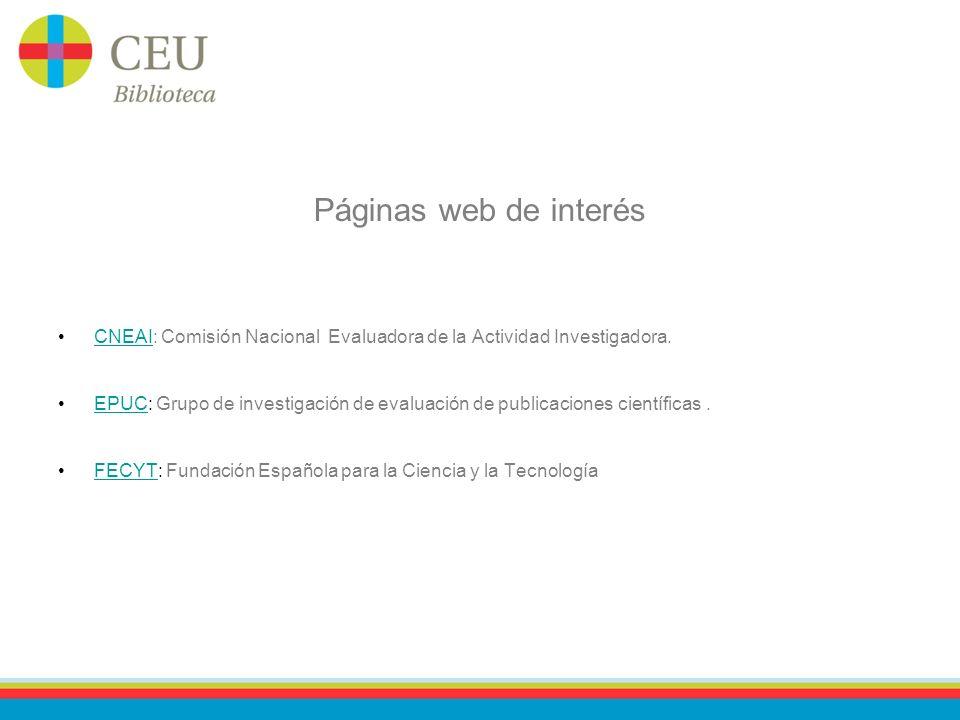 Páginas web de interés CNEAI: Comisión Nacional Evaluadora de la Actividad Investigadora.CNEAI EPUC: Grupo de investigación de evaluación de publicaciones científicas.EPUC FECYT: Fundación Española para la Ciencia y la TecnologíaFECYT