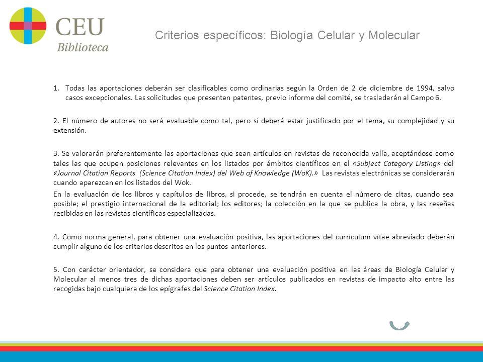 Criterios específicos: Biología Celular y Molecular 1.Todas las aportaciones deberán ser clasificables como ordinarias según la Orden de 2 de diciembre de 1994, salvo casos excepcionales.
