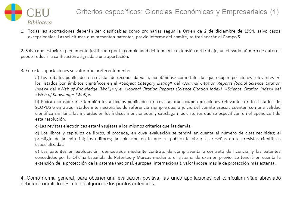 Criterios específicos: Ciencias Económicas y Empresariales (1) 1.Todas las aportaciones deberán ser clasificables como ordinarias según la Orden de 2 de diciembre de 1994, salvo casos excepcionales.