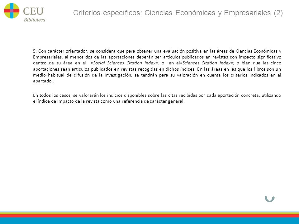 Criterios específicos: Ciencias Económicas y Empresariales (2) 5. Con carácter orientador, se considera que para obtener una evaluación positiva en la