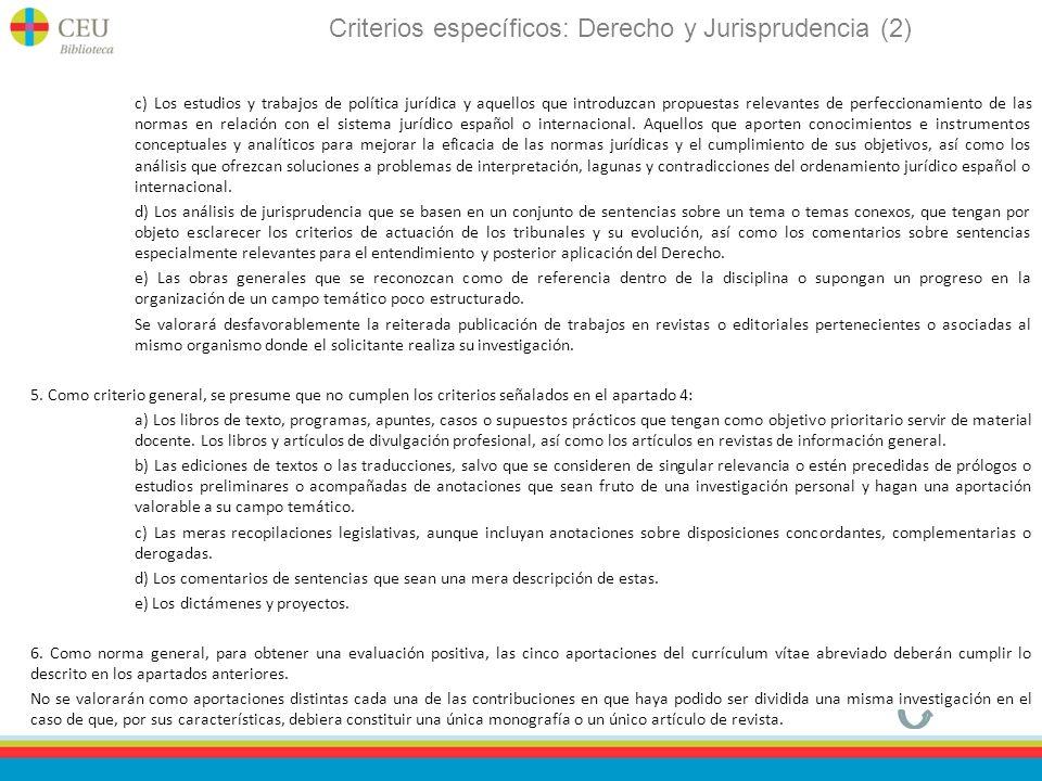 Criterios específicos: Derecho y Jurisprudencia (2) c) Los estudios y trabajos de política jurídica y aquellos que introduzcan propuestas relevantes de perfeccionamiento de las normas en relación con el sistema jurídico español o internacional.