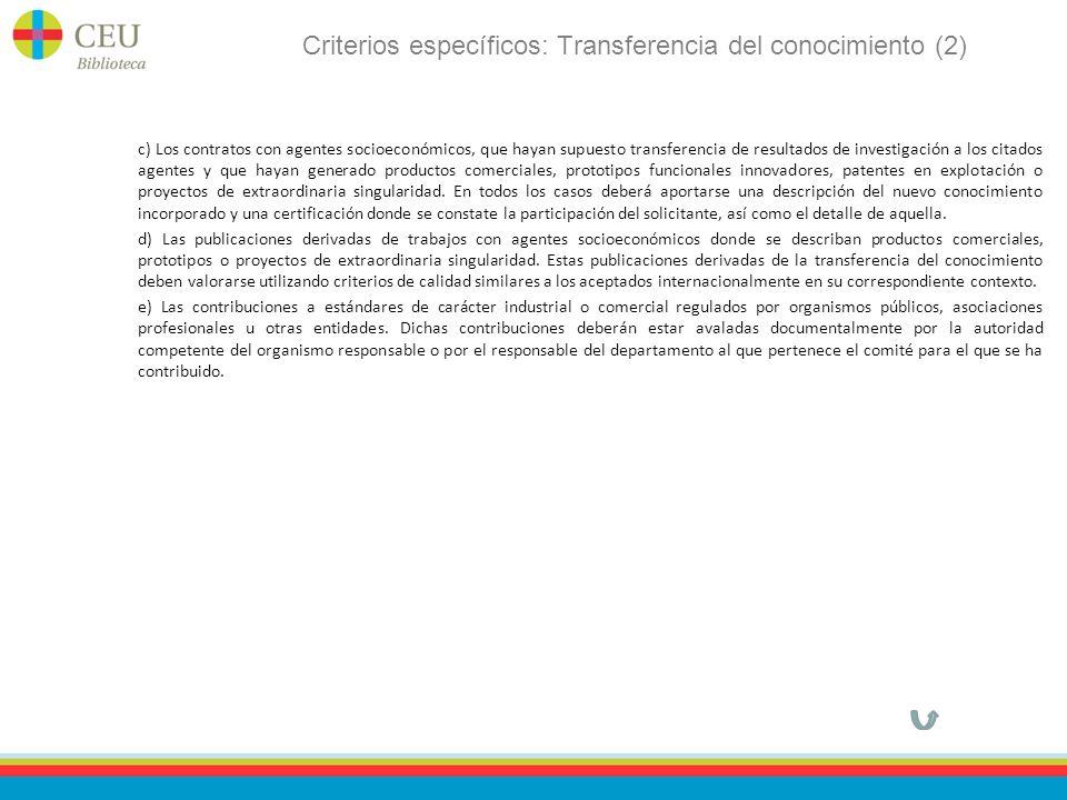 Criterios específicos: Transferencia del conocimiento (2) c) Los contratos con agentes socioeconómicos, que hayan supuesto transferencia de resultados