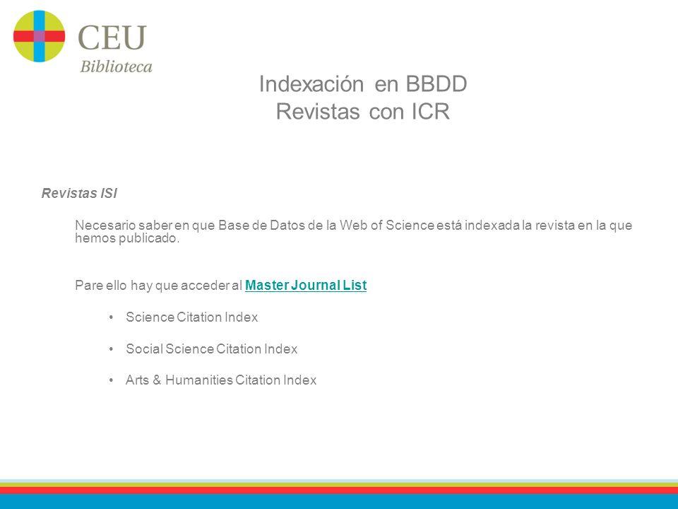 Indexación en BBDD Revistas con ICR Revistas ISI Necesario saber en que Base de Datos de la Web of Science está indexada la revista en la que hemos publicado.