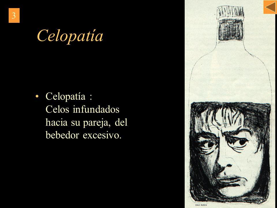 Celopatía : Celos infundados hacia su pareja, del bebedor excesivo. 3