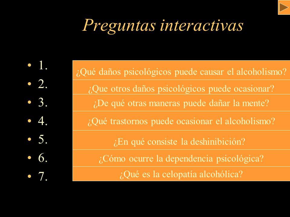 Preguntas interactivas 1. 2. 3. 4. 5. 6. 7. ¿Qué daños psicológicos puede causar el alcoholismo? ¿Que otros daños psicológicos puede ocasionar? ¿De qu