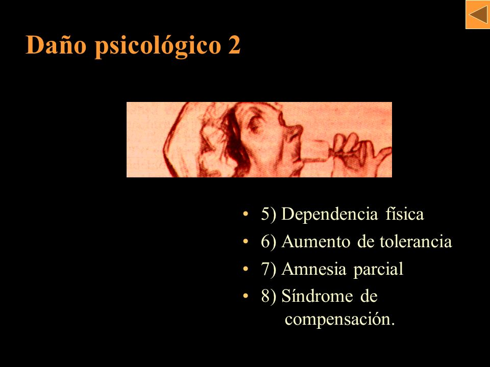5) Dependencia física 6) Aumento de tolerancia 7) Amnesia parcial 8) Síndrome de.. compensación. Daño psicológico 2