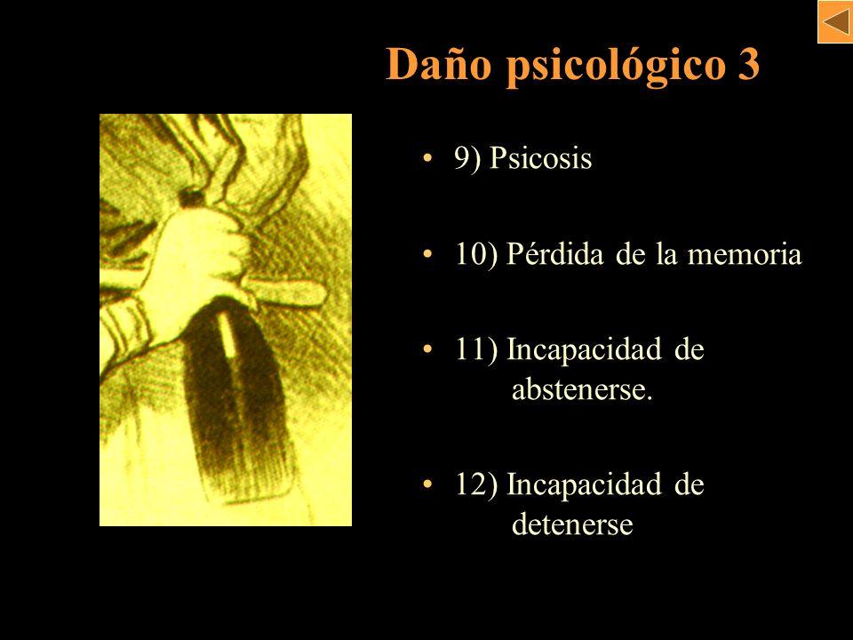9) Psicosis 10) Pérdida de la memoria 11) Incapacidad de.. abstenerse. 12) Incapacidad de..detenerse Daño psicológico 3