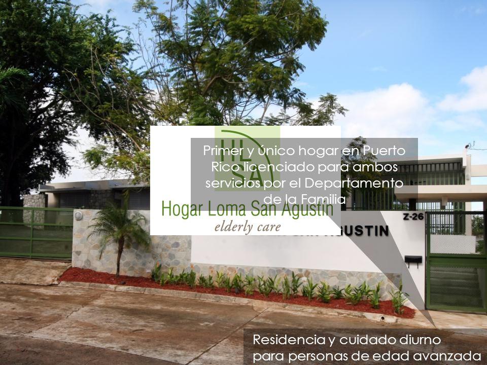 Residencia y cuidado diurno para personas de edad avanzada Primer y único hogar en Puerto Rico licenciado para ambos servicios por el Departamento de