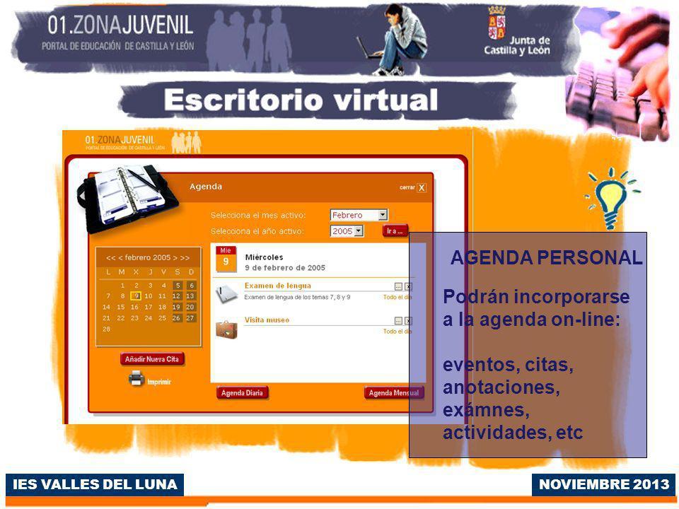 IES VALLES DEL LUNA AGENDA PERSONAL Podrán incorporarse a la agenda on-line: eventos, citas, anotaciones, exámnes, actividades, etc NOVIEMBRE 2013