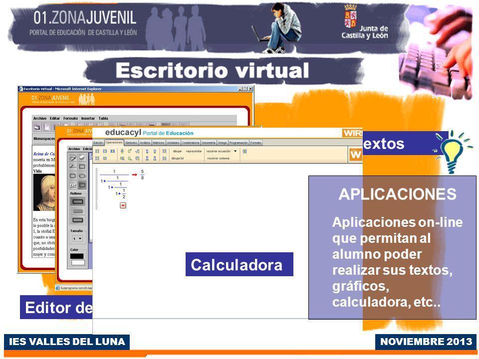 IES VALLES DEL LUNANOVIEMBRE 2013 Procesador de textos Editor de gráficos Calculadora APLICACIONES Aplicaciones on-line que permitan al alumno poder realizar sus textos, gráficos, calculadora, etc..