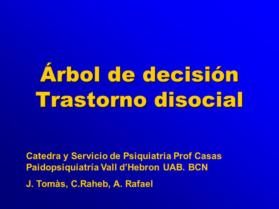 Árbol de decisión Trastorno disocial Catedra y Servicio de Psiquiatria Prof Casas Paidopsiquiatría Vall dHebron UAB.