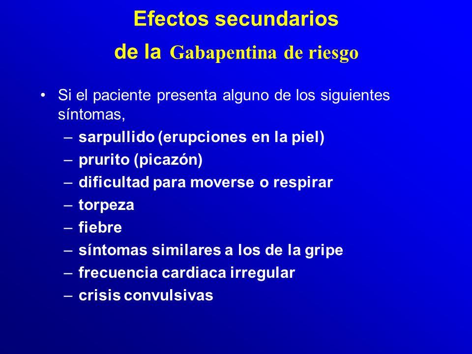 ¿Cuáles son los efectos secundarios de la Gabapentina ? No son frecuentes, pero pueden presentarse. Atender por intensidad: –somnolencia (sueño) –cefa