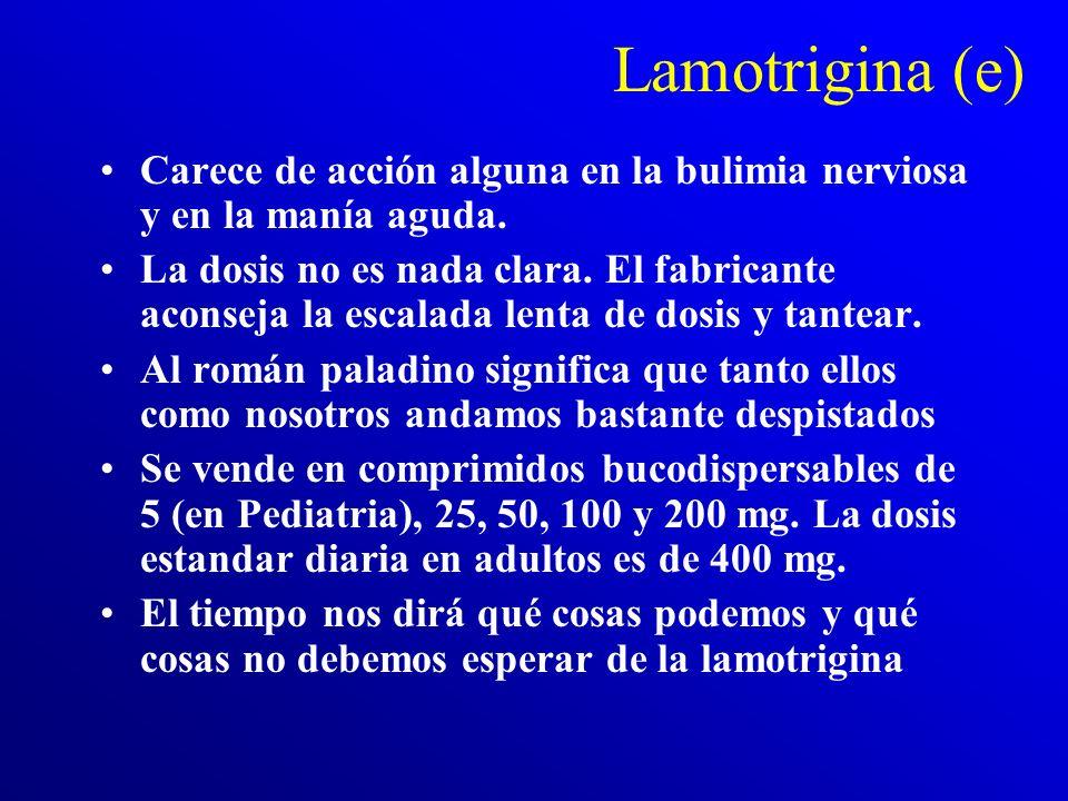 Lamotrigina (d) Es un excelente complemento de los antidepresivos. La combinación de antidepresivos y lamotrigina forma parte del protocolo de tratami