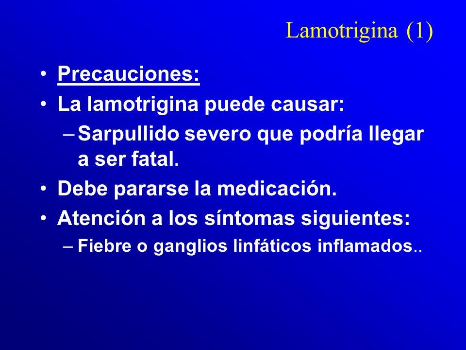 Lamotrigina (e) Carece de acción alguna en la bulimia nerviosa y en la manía aguda. La dosis no es nada clara. El fabricante aconseja la escalada lent