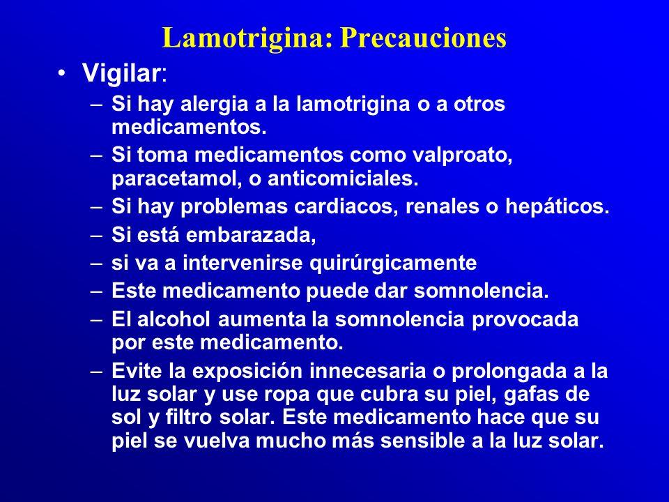 Lamotrigina (1) Precauciones: La lamotrigina puede causar: –Sarpullido severo que podría llegar a ser fatal. Debe pararse la medicación. Atención a lo