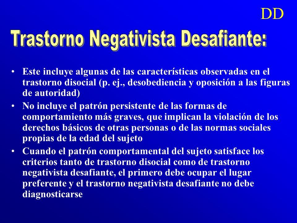 ¿Cuál es el diagnóstico diferencial? El diagnóstico diferencial lo estableceremos con los siguientes trastornos: –Trastorno negativista desafiante –Tr