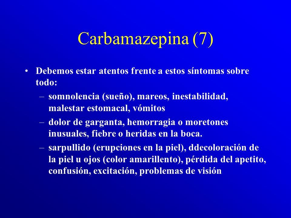 Carbamazepina (6) El Tegretol interacciona con un buen número de fármacos –Antibióticos: eritromicina e isoniacidas –Antagonistas del calcio: Verapami