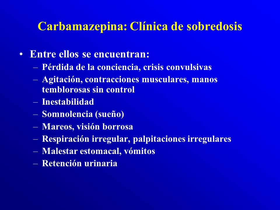 Carbamazepina (7) Debemos estar atentos frente a estos síntomas sobre todo: –somnolencia (sueño), mareos, inestabilidad, malestar estomacal, vómitos –