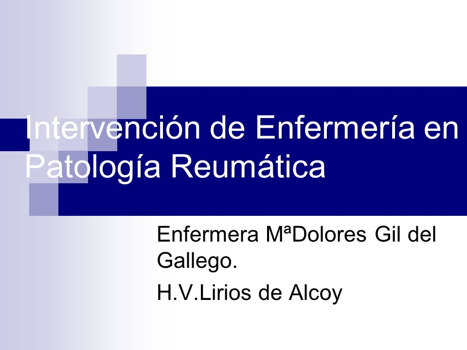 Intervención de Enfermería en Patología Reumática Enfermera MªDolores Gil del Gallego. H.V.Lirios de Alcoy