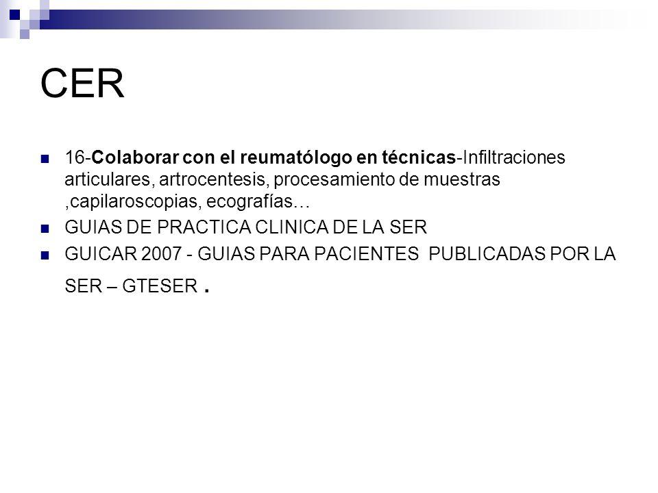 CER 16-Colaborar con el reumatólogo en técnicas-Infiltraciones articulares, artrocentesis, procesamiento de muestras,capilaroscopias, ecografías… GUIAS DE PRACTICA CLINICA DE LA SER GUICAR 2007 - GUIAS PARA PACIENTES PUBLICADAS POR LA SER – GTESER.