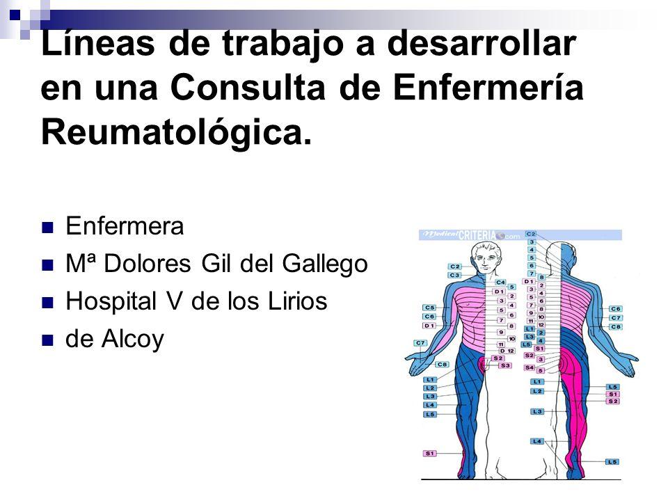 Líneas de trabajo a desarrollar en una Consulta de Enfermería Reumatológica. Enfermera Mª Dolores Gil del Gallego Hospital V de los Lirios de Alcoy