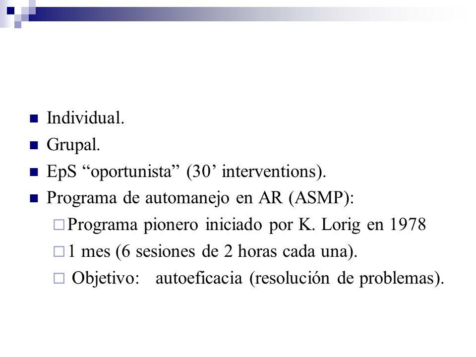 Individual. Grupal. EpS oportunista (30 interventions). Programa de automanejo en AR (ASMP): Programa pionero iniciado por K. Lorig en 1978 1 mes (6 s