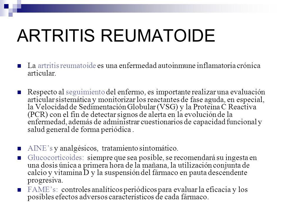 La artritis reumatoide es una enfermedad autoinmune inflamatoria crónica articular. Respecto al seguimiento del enfermo, es importante realizar una ev