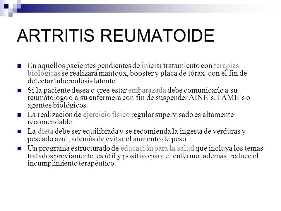 ARTRITIS REUMATOIDE En aquellos pacientes pendientes de iniciar tratamiento con terapias biológicas se realizará mantoux, booster y placa de tórax con el fin de detectar tuberculosis latente.