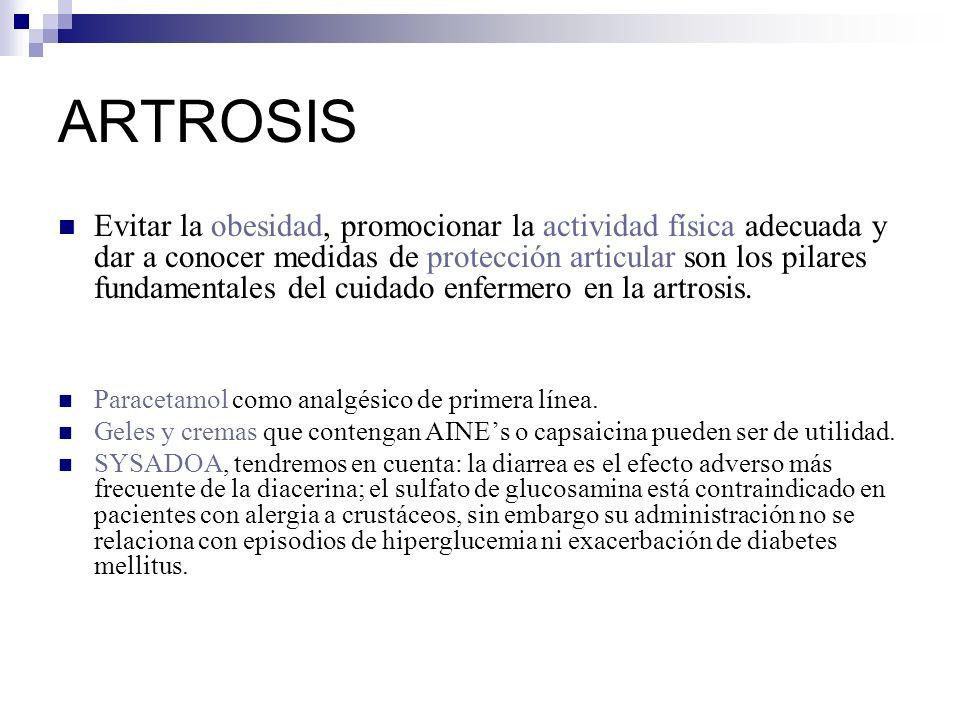 ARTROSIS Evitar la obesidad, promocionar la actividad física adecuada y dar a conocer medidas de protección articular son los pilares fundamentales del cuidado enfermero en la artrosis.