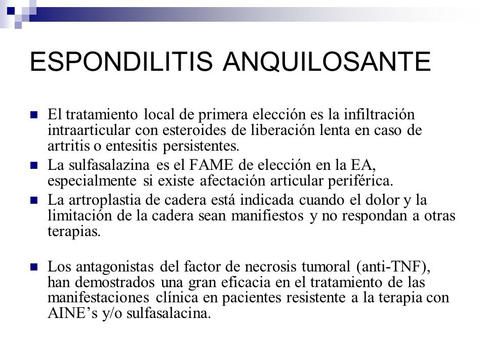 ESPONDILITIS ANQUILOSANTE El tratamiento local de primera elección es la infiltración intraarticular con esteroides de liberación lenta en caso de artritis o entesitis persistentes.