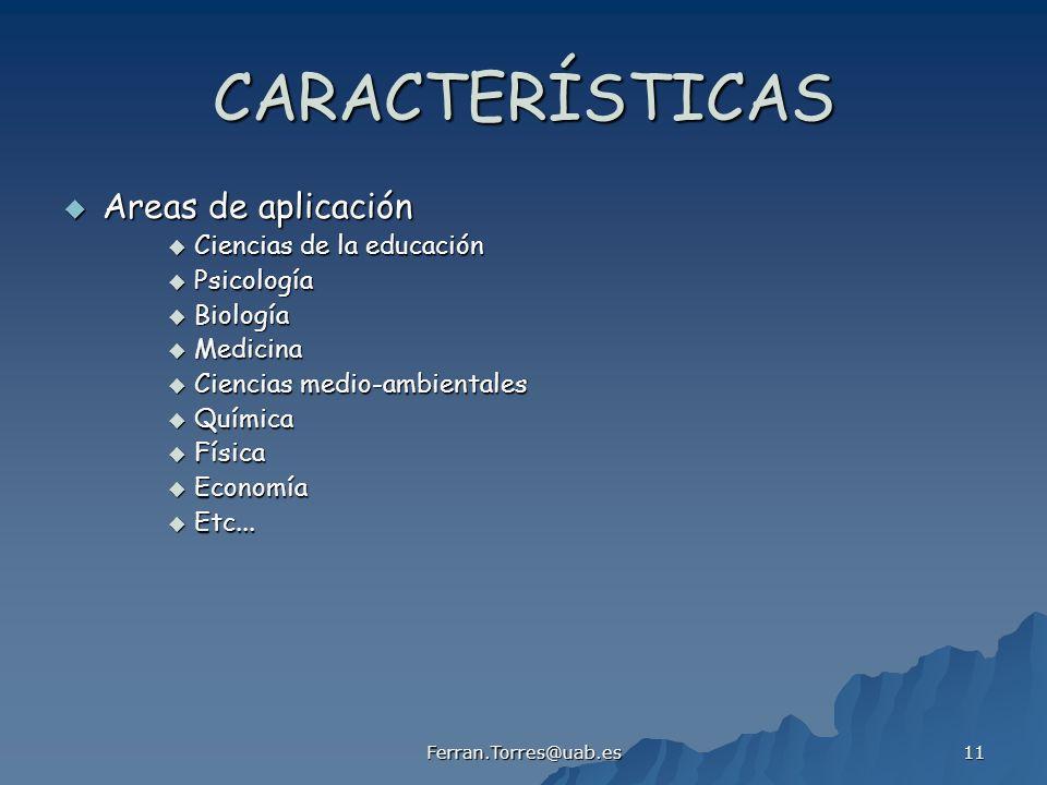 Ferran.Torres@uab.es 11 CARACTERÍSTICAS Areas de aplicación Areas de aplicación Ciencias de la educación Ciencias de la educación Psicología Psicologí