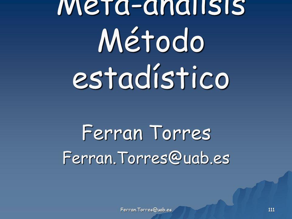 Ferran.Torres@uab.es 111 Meta-análisis Método estadístico Ferran Torres Ferran.Torres@uab.es