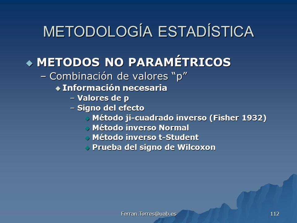 Ferran.Torres@uab.es 112 METODOLOGÍA ESTADÍSTICA METODOS NO PARAMÉTRICOS METODOS NO PARAMÉTRICOS –Combinación de valores p Información necesaria Infor