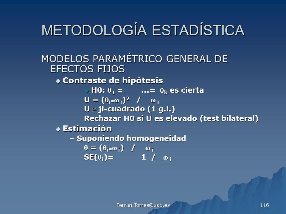 Ferran.Torres@uab.es 116 METODOLOGÍA ESTADÍSTICA MODELOS PARAMÉTRICO GENERAL DE EFECTOS FIJOS Contraste de hipótesis Contraste de hipótesis H0: 1 =...