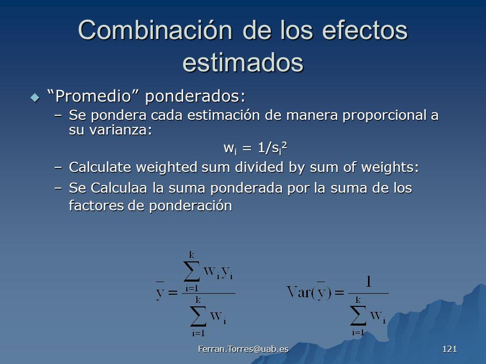 Ferran.Torres@uab.es 121 Combinación de los efectos estimados Promedio ponderados: Promedio ponderados: –Se pondera cada estimación de manera proporci