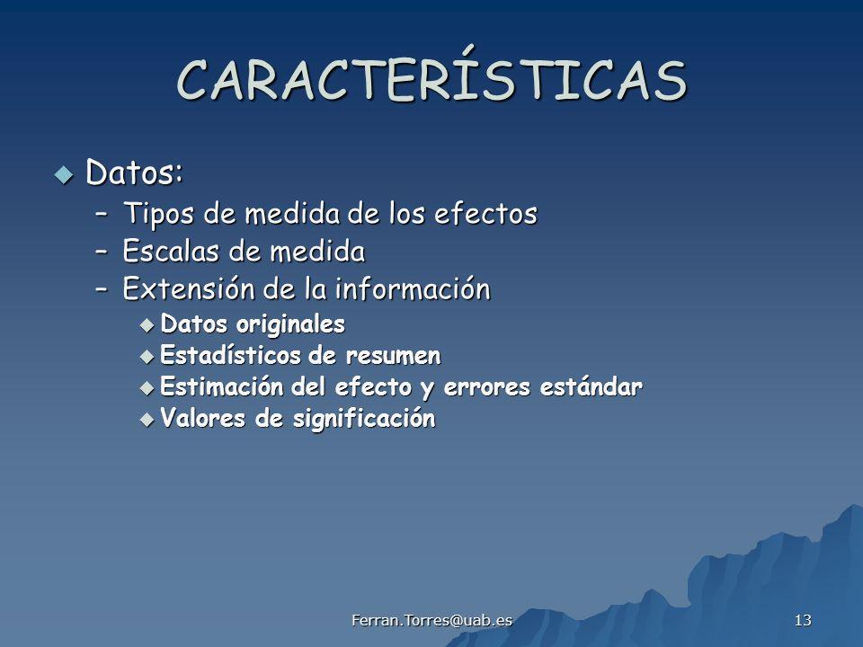 Ferran.Torres@uab.es 13 CARACTERÍSTICAS Datos: Datos: –Tipos de medida de los efectos –Escalas de medida –Extensión de la información Datos originales