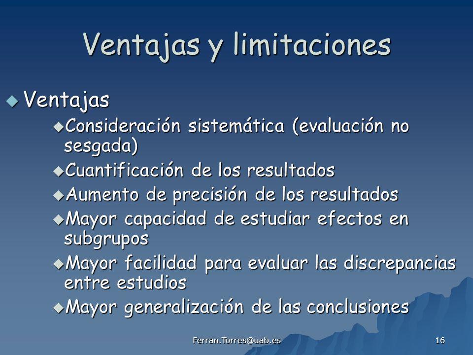 Ferran.Torres@uab.es 16 Ventajas y limitaciones Ventajas Ventajas Consideración sistemática (evaluación no sesgada) Consideración sistemática (evaluac